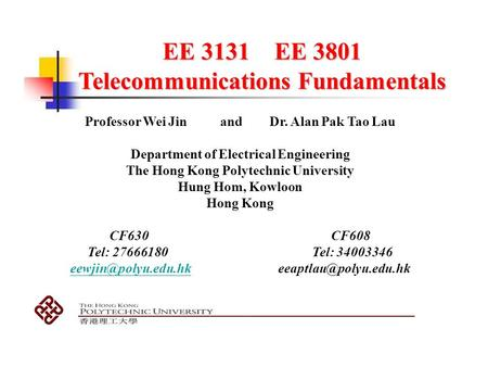 EE 3131 EE 3801 Telecommunications Fundamentals Professor Wei Jin and Dr. Alan Pak Tao Lau Department of Electrical Engineering The Hong Kong Polytechnic.