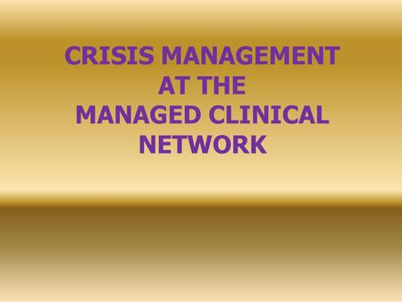 CRISIS MANAGEMENT AT THE MANAGED CLINICAL NETWORK.