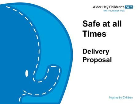 Safe at all Times Delivery Proposal. 'Normal' Working Day Handover Medical Nursing Team Medical Rota Team Handover Surgical The 'Alder Hey Clock'