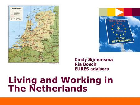 Living and Working in The Netherlands Cindy Sijmonsma Ria Bosch EURES advisers.