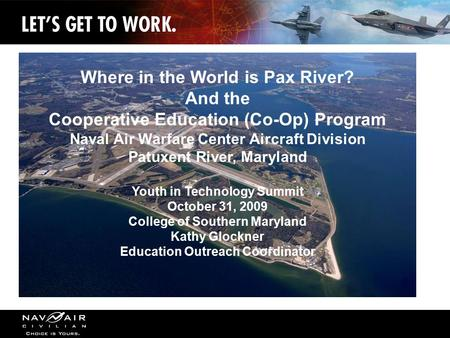 1 Where in the World is Pax River? And the Cooperative Education (Co-Op) Program Naval Air Warfare Center Aircraft Division Patuxent River, Maryland Youth.