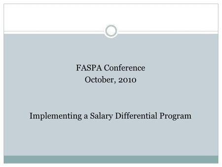 FASPA Conference October, 2010 Implementing a Salary Differential Program.