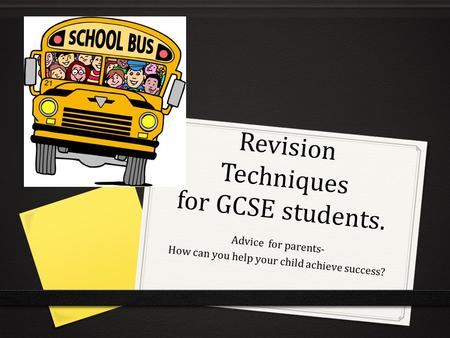 Revision Techniques for GCSE students. Advice for parents- How can you help your child achieve success?