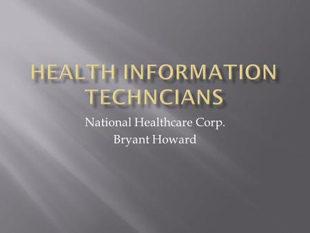 National Healthcare Corp. Bryant Howard.  NHC Healthcare, Dickson is a 211 bed long-term health care and rehabilitation center dedicated to improving.