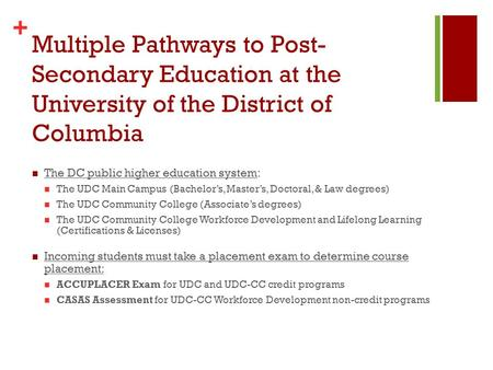 + Multiple Pathways to Post- Secondary Education at the University of the District of Columbia The DC public higher education system: The UDC Main Campus.