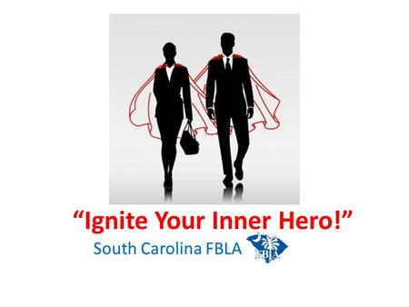 """Ignite Your Inner Hero!"" South Carolina FBLA. Who we are What we do Our History."