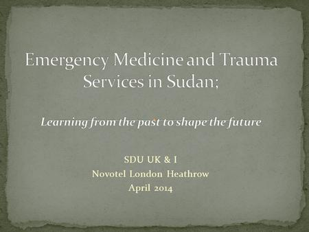 SDU UK & I Novotel London Heathrow April 2014. Poor public awareness regarding management of acute medical emergencies and Trauma Poor referral system.