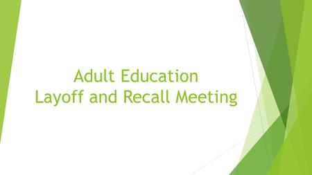 Adult Education Layoff and Recall Meeting. CONTEXT Mark Pearmain, Director of Instruction  Declining Enrollment – Year 2  Roberts Education Centre -
