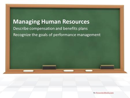 Managing Human Resources Describe compensation and benefits plans Recognize the goals of performance management By PresenterMedia.comPresenterMedia.com.