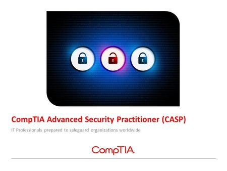 CompTIA Advanced Security Practitioner (CASP) IT Professionals prepared to safeguard organizations worldwide.