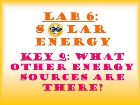 Key Q: What other energy sources are there?