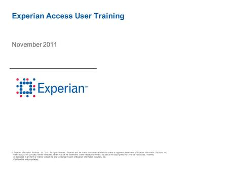 © Experian Information Solutions, Inc. 2010. All rights reserved. Experian and the marks used herein are service marks or registered trademarks of Experian.