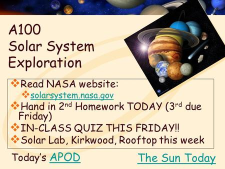 Today's APODAPOD  Read NASA website:  solarsystem.nasa.gov solarsystem.nasa.gov  Hand in 2 nd Homework TODAY (3 rd due Friday)  IN-CLASS QUIZ THIS.