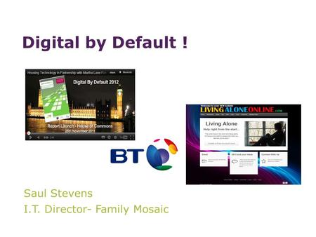 Saul Stevens I.T. Director- Family Mosaic Digital by Default !