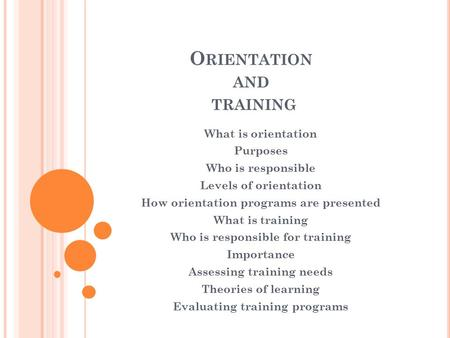 O RIENTATION AND TRAINING What is orientation Purposes Who is responsible Levels of orientation How orientation programs are presented What is training.