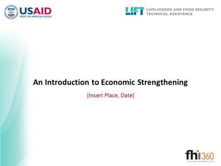 An Introduction to Economic Strengthening [Insert Place, Date]