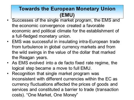 Successes of the single market program, the EMS and the economic convergence created a favorable economic and political climate for the establishment of.
