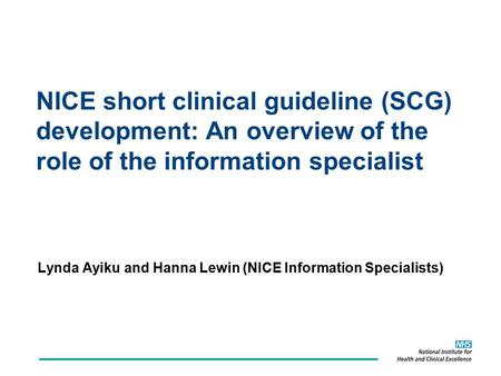 NICE short clinical guideline (SCG) development: An overview of the role of the information specialist Lynda Ayiku and Hanna Lewin (NICE Information Specialists)