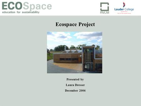 Ecospace Project Presented by Laura Dresser December 2006.