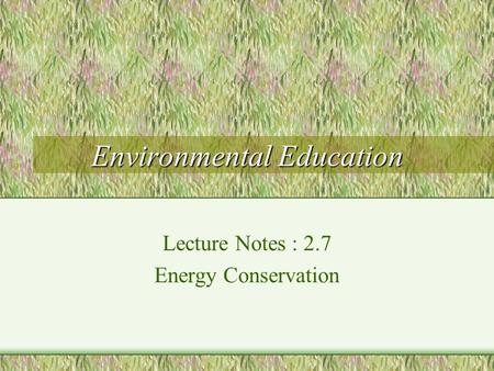 Environmental Education Lecture Notes : 2.7 Energy Conservation.