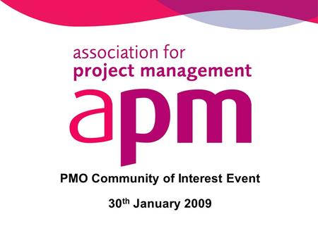 PMO Community of Interest Event 30 th January 2009.