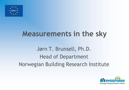 Measurements in the sky Jørn T. Brunsell, Ph.D. Head of Department Norwegian Building Research Institute.