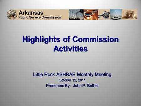 Highlights of Commission Activities Little Rock ASHRAE Monthly Meeting October 12, 2011 Presented By: John P. Bethel.