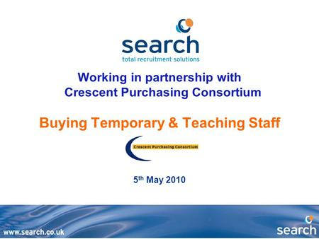 Working in partnership with Crescent Purchasing Consortium Buying Temporary & Teaching Staff 5 th May 2010.