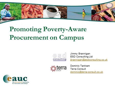 Promoting Poverty-Aware Procurement on Campus Jimmy Brannigan ESD Consulting Ltd Dominic Tantram Terra Consult