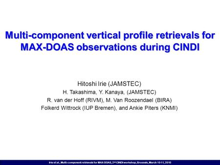 Irie et al., Multi-component retrievals for MAX-DOAS, 2 nd CINDI workshop, Brussels, March 10-11, 2010 Multi-component vertical profile retrievals for.