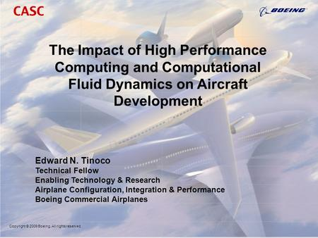 Copyright © 2009 Boeing. All rights reserved. The Impact of High Performance Computing and Computational Fluid Dynamics on Aircraft Development Edward.