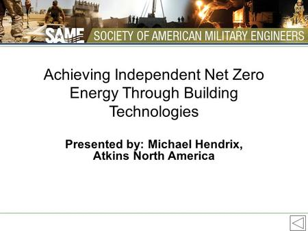Achieving Independent Net Zero Energy Through Building Technologies Presented by: Michael Hendrix, Atkins North America.