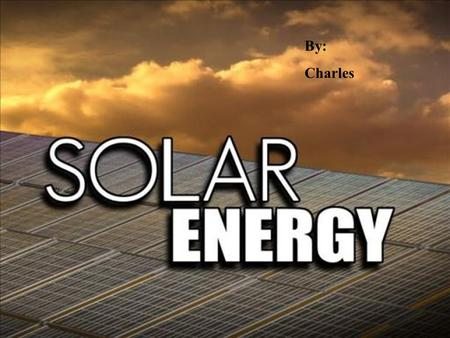 By: Charles. Production Solar Energy is produced from solar radiation. Sunlight reaches the surface and is captured so it can be turned into a useable.