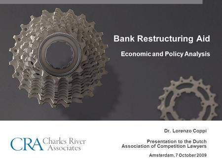 Bank Restructuring Aid Economic and Policy Analysis Dr. Lorenzo Coppi Presentation to the Dutch Association of Competition Lawyers Amsterdam, 7 October.