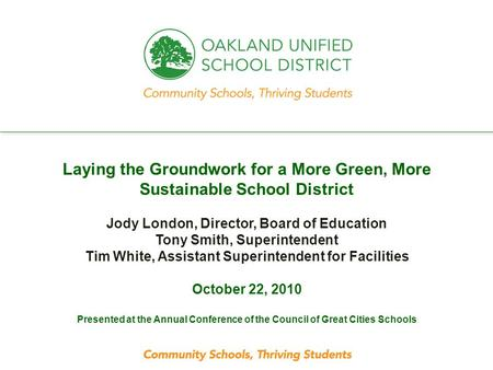 Every student. every classroom. every day. Laying the Groundwork for a More Green, More Sustainable School District Jody London, Director, Board of Education.