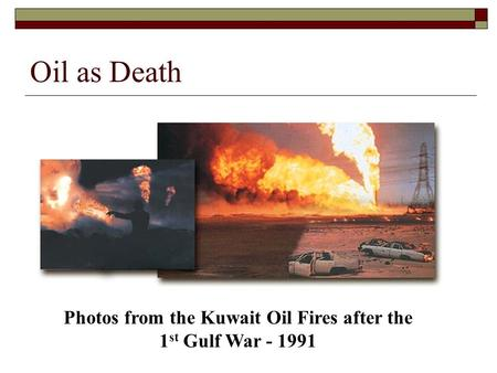 Oil as Death Photos from the Kuwait Oil Fires after the 1 st Gulf War - 1991.
