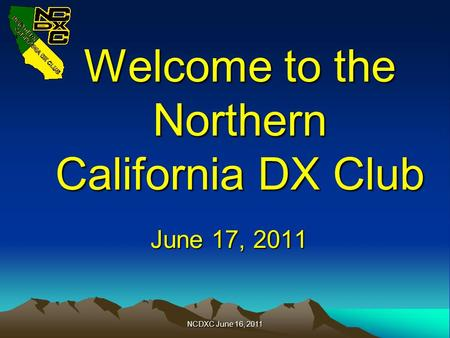 Welcome to the Northern California DX Club June 17, 2011 NCDXC June 16, 2011.