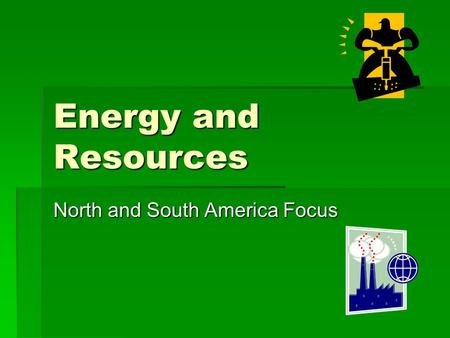 Energy and Resources North and South America Focus.