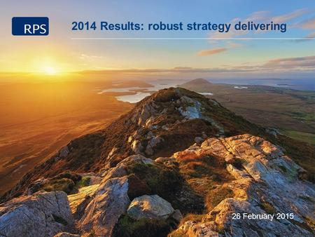 2014 Results 1 2014 Results: robust strategy delivering 26 February 2015.