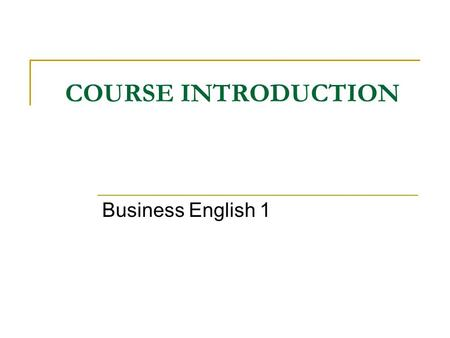 COURSE INTRODUCTION Business English 1. Contact information for Boglarka Kiss Kulenović Office hours:  Monday: 15:00-16:00  Tuesday: 13:00 -15:00 Office.