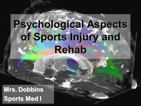 Psychological Aspects of Sports Injury and Rehab Mrs. Dobbins Sports Med I.