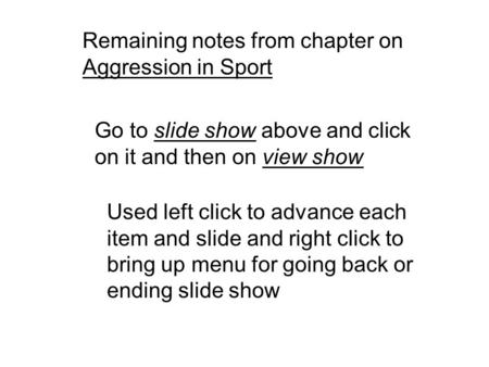Remaining notes from chapter on Aggression in Sport Go to slide show above and click on it and then on view show Used left click to advance each item and.