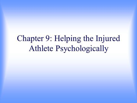Chapter 9: Helping the Injured Athlete Psychologically.