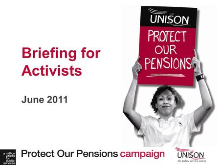 June 2011 Briefing for Activists. How our Pensions are reported.