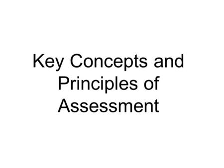 Key Concepts and Principles of Assessment