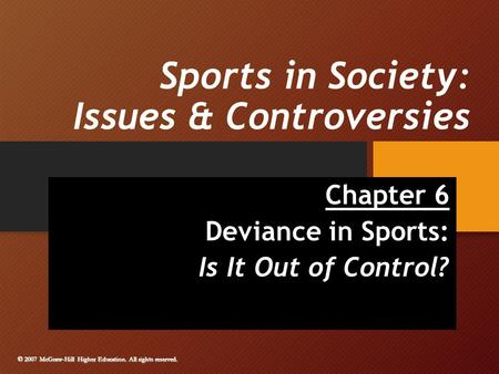 © 2007 McGraw-Hill Higher Education. All rights reserved. Sports in Society: Issues & Controversies Chapter 6 Deviance in Sports: Is It Out of Control?