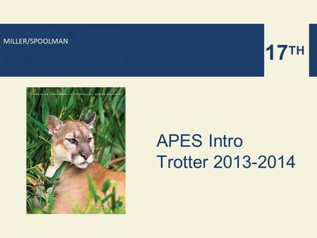 LIVING IN THE ENVIRONMENT 17 TH MILLER/SPOOLMAN APES Intro Trotter 2013-2014.