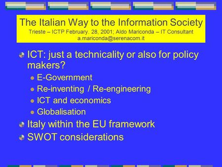 The Italian Way to the Information Society Trieste – ICTP February. 28, 2001; Aldo Mariconda – IT Consultant ICT: just a technicality.
