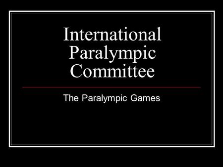 International Paralympic Committee The Paralympic Games.