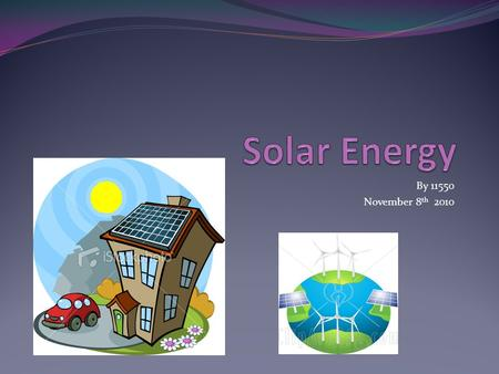 By 11550 November 8 th 2010. Solar Energy Definitions Solar Energy is energy made by the sun. Solar energy supplies the earth with electricity.